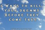 kill your dreams